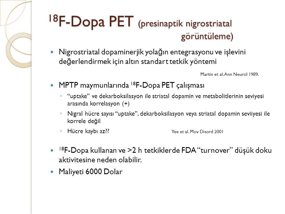 18F-Dopa PET (presinaptik nigrostriatal görüntüleme)