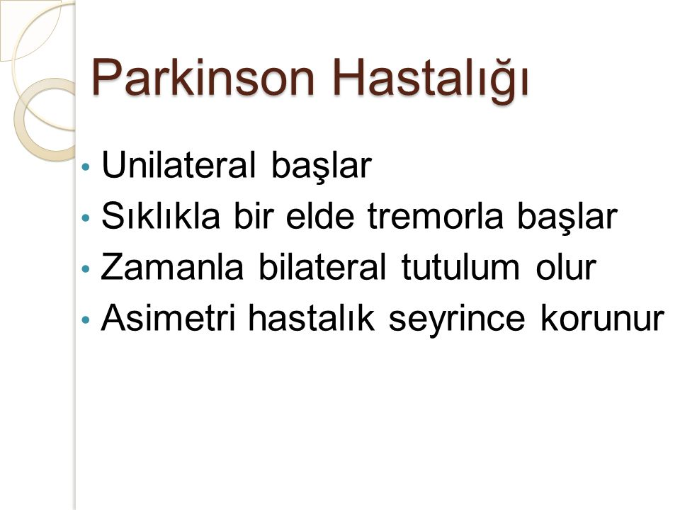 Parkinson Hastalığı Unilateral başlar