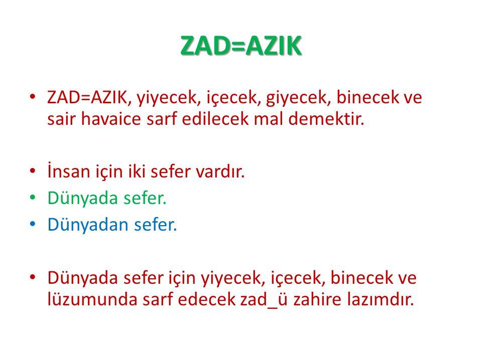 ZAD=AZIK ZAD=AZIK, yiyecek, içecek, giyecek, binecek ve sair havaice sarf edilecek mal demektir. İnsan için iki sefer vardır.