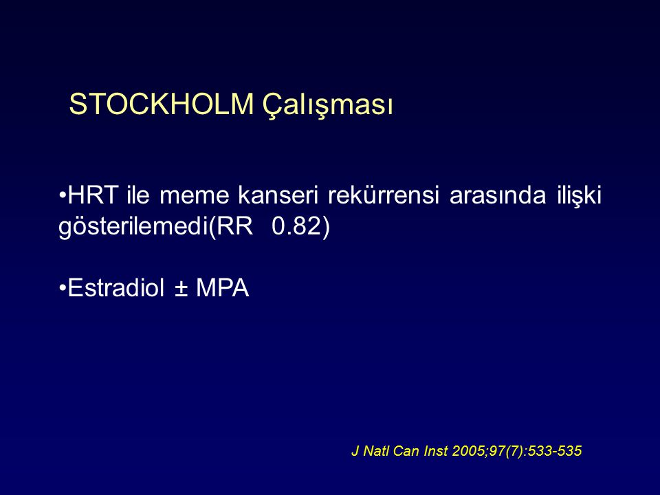 STOCKHOLM Çalışması HRT ile meme kanseri rekürrensi arasında ilişki gösterilemedi(RR 0.82) Estradiol ± MPA.