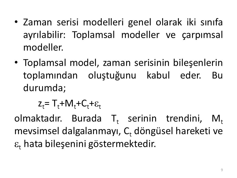 Zaman serisi modelleri genel olarak iki sınıfa ayrılabilir: Toplamsal modeller ve çarpımsal modeller.