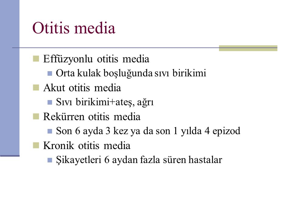Otitis media Effüzyonlu otitis media Akut otitis media