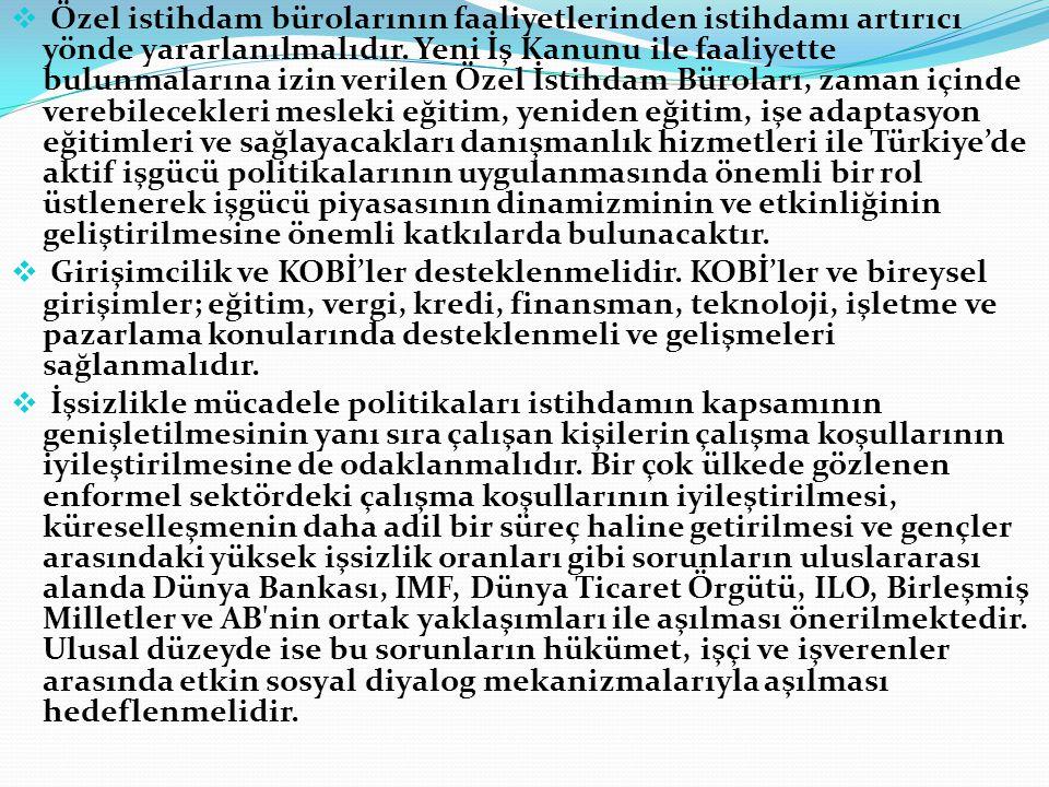 Özel istihdam bürolarının faaliyetlerinden istihdamı artırıcı yönde yararlanılmalıdır. Yeni İş Kanunu ile faaliyette bulunmalarına izin verilen Özel İstihdam Büroları, zaman içinde verebilecekleri mesleki eğitim, yeniden eğitim, işe adaptasyon eğitimleri ve sağlayacakları danışmanlık hizmetleri ile Türkiye'de aktif işgücü politikalarının uygulanmasında önemli bir rol üstlenerek işgücü piyasasının dinamizminin ve etkinliğinin geliştirilmesine önemli katkılarda bulunacaktır.