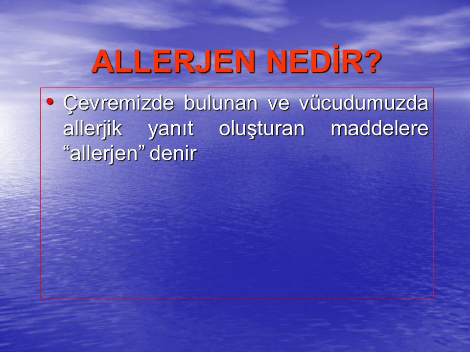 ALLERJEN NEDİR Çevremizde bulunan ve vücudumuzda allerjik yanıt oluşturan maddelere allerjen denir.