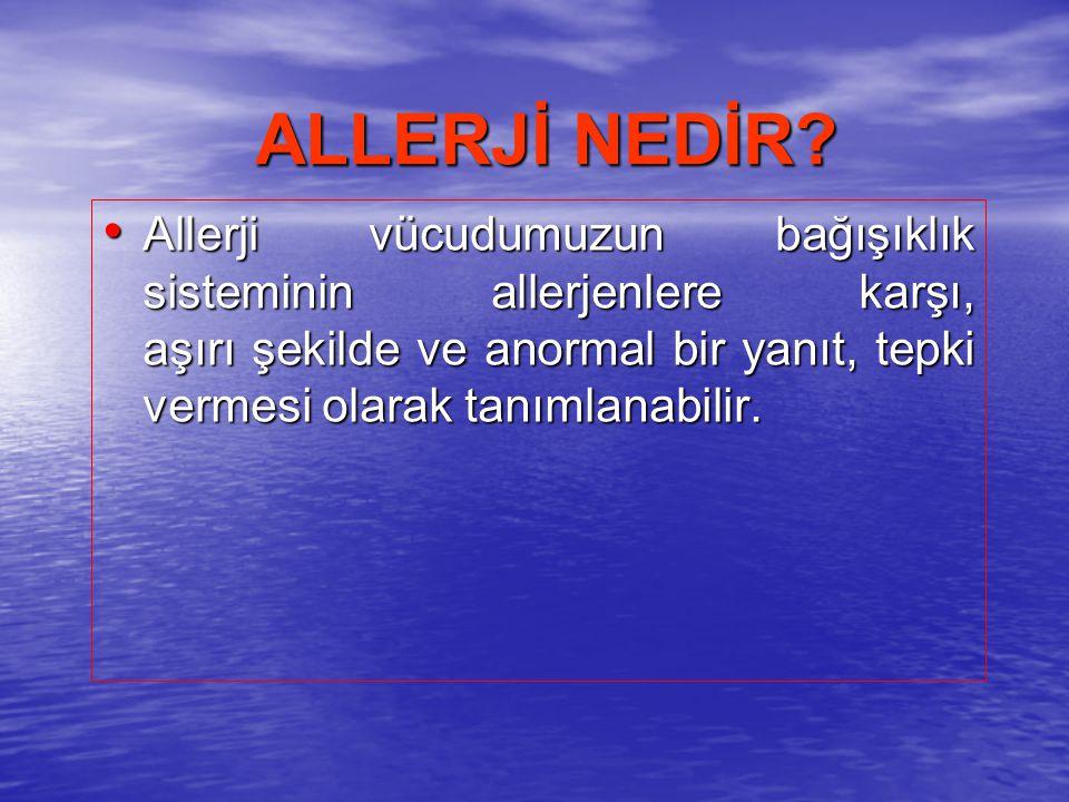 ALLERJİ NEDİR Allerji vücudumuzun bağışıklık sisteminin allerjenlere karşı, aşırı şekilde ve anormal bir yanıt, tepki vermesi olarak tanımlanabilir.