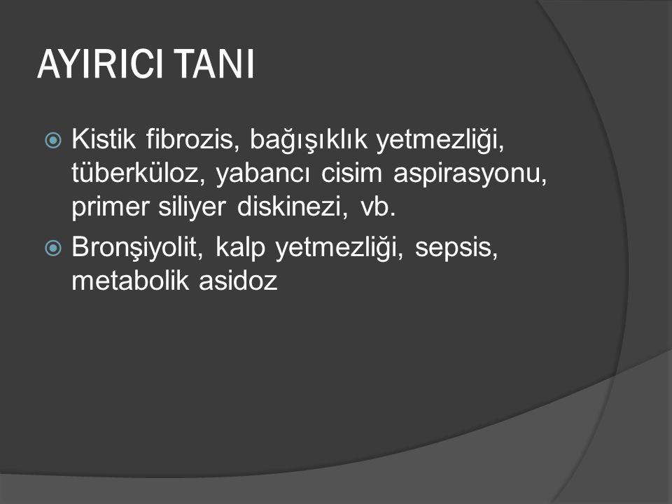 AYIRICI TANI Kistik fibrozis, bağışıklık yetmezliği, tüberküloz, yabancı cisim aspirasyonu, primer siliyer diskinezi, vb.