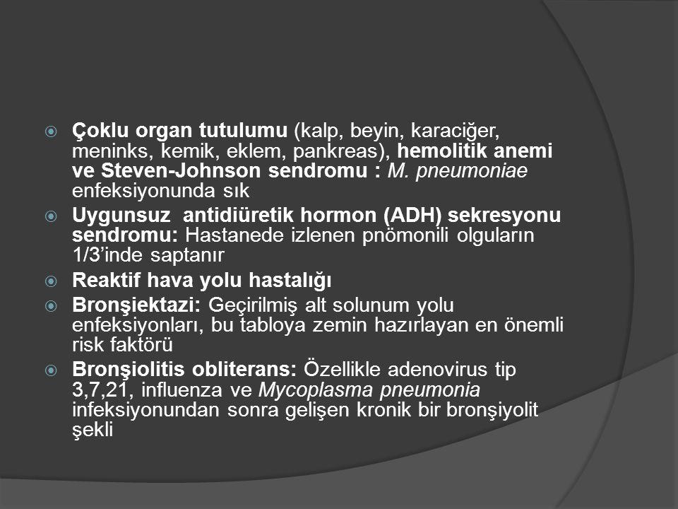 Çoklu organ tutulumu (kalp, beyin, karaciğer, meninks, kemik, eklem, pankreas), hemolitik anemi ve Steven-Johnson sendromu : M. pneumoniae enfeksiyonunda sık