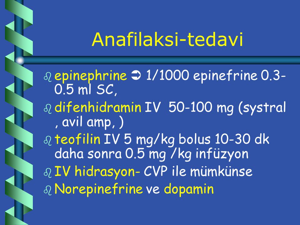 Anafilaksi-tedavi epinephrine  1/1000 epinefrine 0.3-0.5 ml SC,