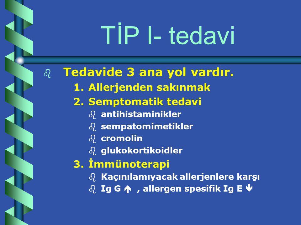 TİP I- tedavi Tedavide 3 ana yol vardır. Allerjenden sakınmak