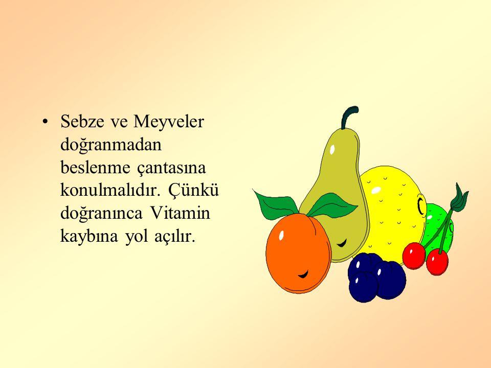 Sebze ve Meyveler doğranmadan beslenme çantasına konulmalıdır