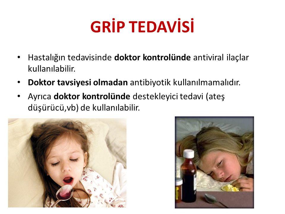 GRİP TEDAVİSİ Hastalığın tedavisinde doktor kontrolünde antiviral ilaçlar kullanılabilir. Doktor tavsiyesi olmadan antibiyotik kullanılmamalıdır.