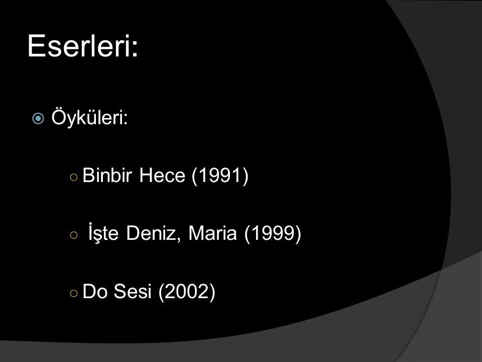 Eserleri: Öyküleri: Binbir Hece (1991) İşte Deniz, Maria (1999)