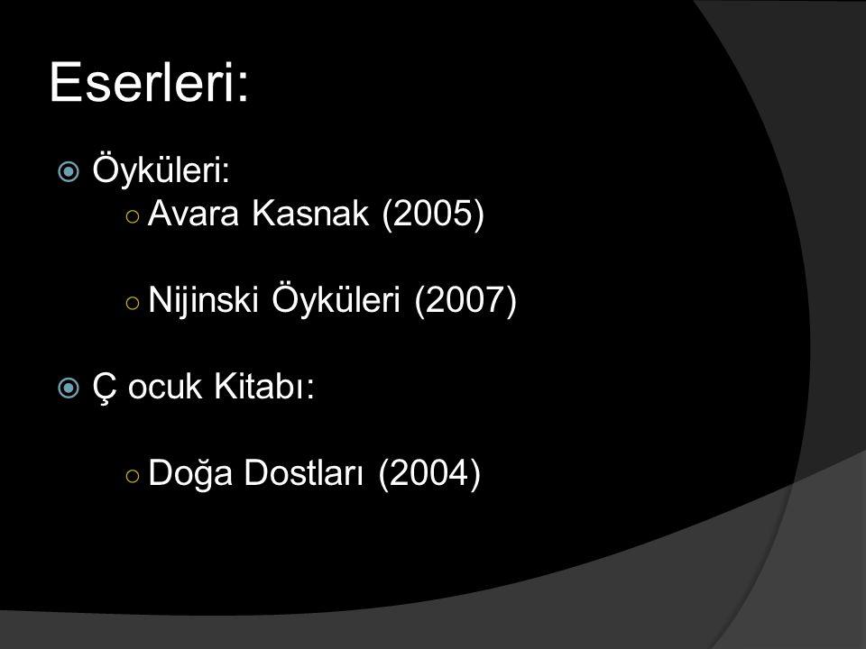 Eserleri: Öyküleri: Avara Kasnak (2005) Nijinski Öyküleri (2007)