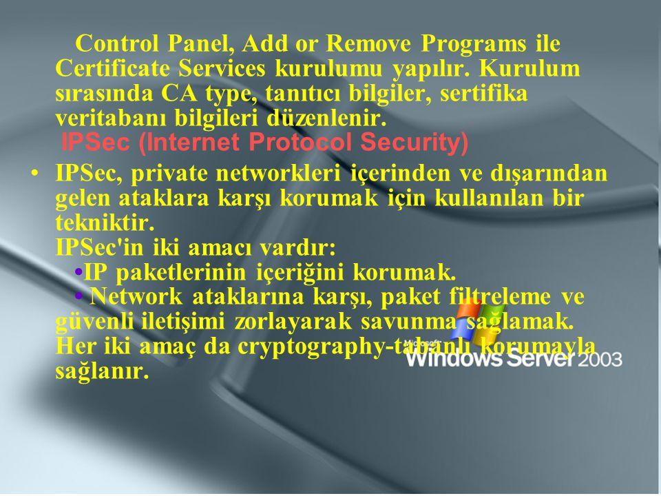 Control Panel, Add or Remove Programs ile Certificate Services kurulumu yapılır. Kurulum sırasında CA type, tanıtıcı bilgiler, sertifika veritabanı bilgileri düzenlenir. IPSec (Internet Protocol Security)