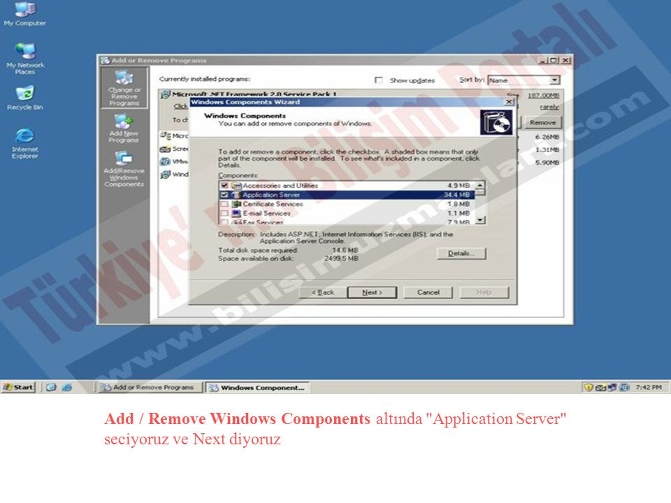 Add / Remove Windows Components altında Application Server seciyoruz ve Next diyoruz