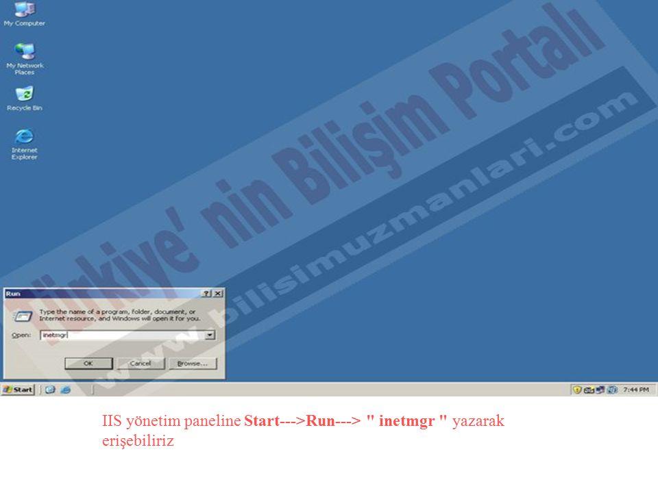 IIS yönetim paneline Start--->Run---> inetmgr yazarak erişebiliriz