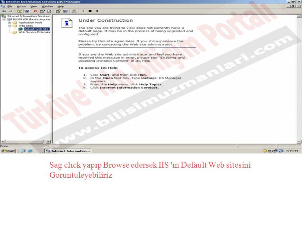 Sag clıck yapıp Browse edersek IIS ın Default Web sitesini Goruntuleyebiliriz