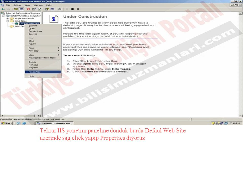 Tekrar IIS yonetım panelıne donduk burda Defaul Web Site uzerınde sag clıck yapıp Propertıes dıyoruz