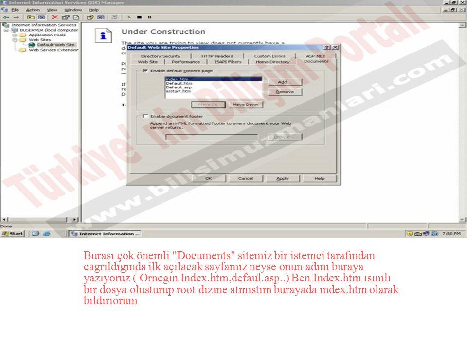 Burası çok önemli Documents sitemiz bir istemci tarafından cagrıldıgında ilk açılacak sayfamız neyse onun adını buraya yazıyoruz ( Ornegın Index.htm,defaul.asp..) Ben Index.htm ısımlı bır dosya olusturup root dızıne atmıstım burayada ındex.htm olarak bıldırıorum
