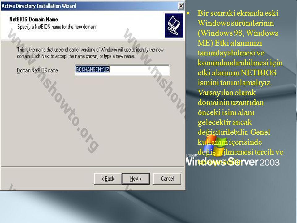 Bir sonraki ekranda eski Windows sürümlerinin (Windows 98, Windows ME) Etki alanımızı tanımlayabilmesi ve konumlandırabilmesi için etki alanının NETBIOS ismini tanımlamalıyız.