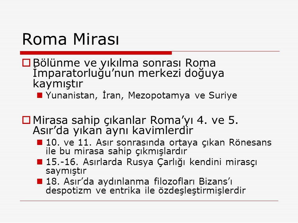 Roma Mirası Bölünme ve yıkılma sonrası Roma İmparatorluğu'nun merkezi doğuya kaymıştır. Yunanistan, İran, Mezopotamya ve Suriye.