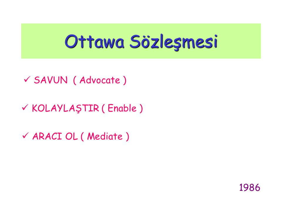 Ottawa Sözleşmesi  SAVUN ( Advocate )  KOLAYLAŞTIR ( Enable )