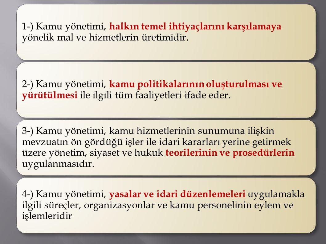 1-) Kamu yönetimi, halkın temel ihtiyaçlarını karşılamaya yönelik mal ve hizmetlerin üretimidir.