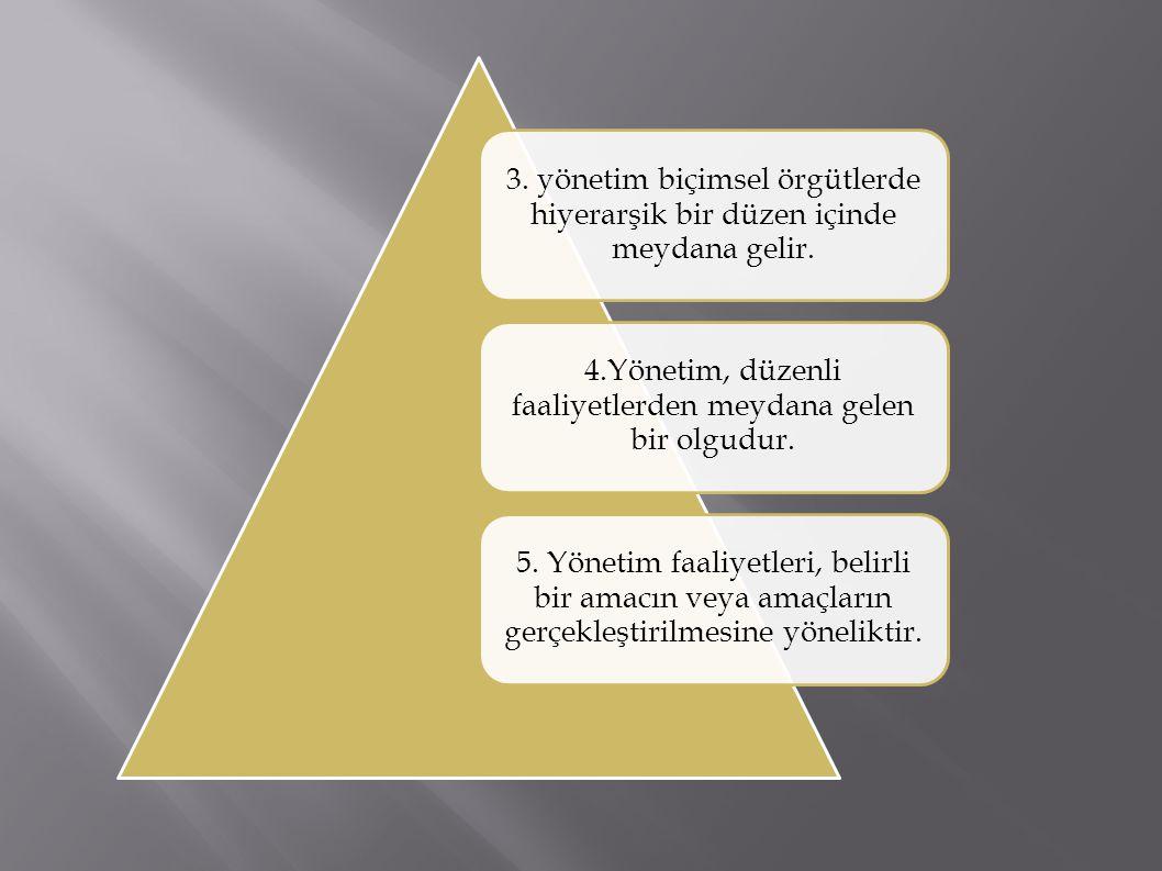 4.Yönetim, düzenli faaliyetlerden meydana gelen bir olgudur.