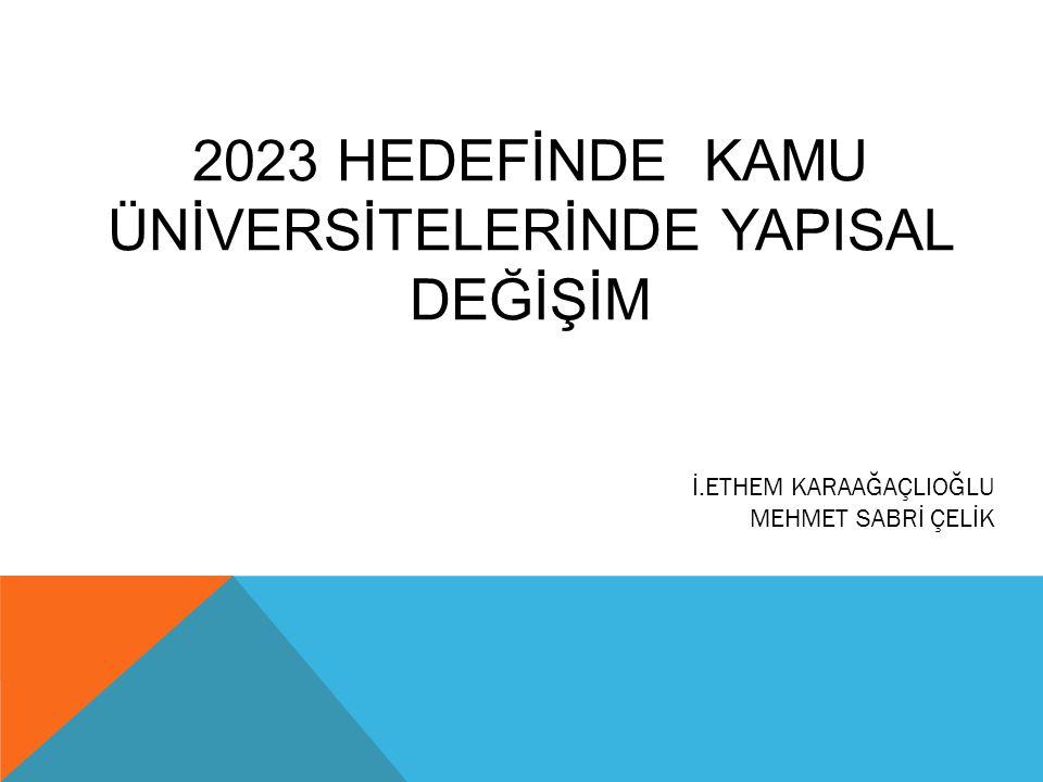 2023 HEDEFİNDE KAMU ÜNİVERSİTELERİNDE YAPISAL DEĞİŞİM