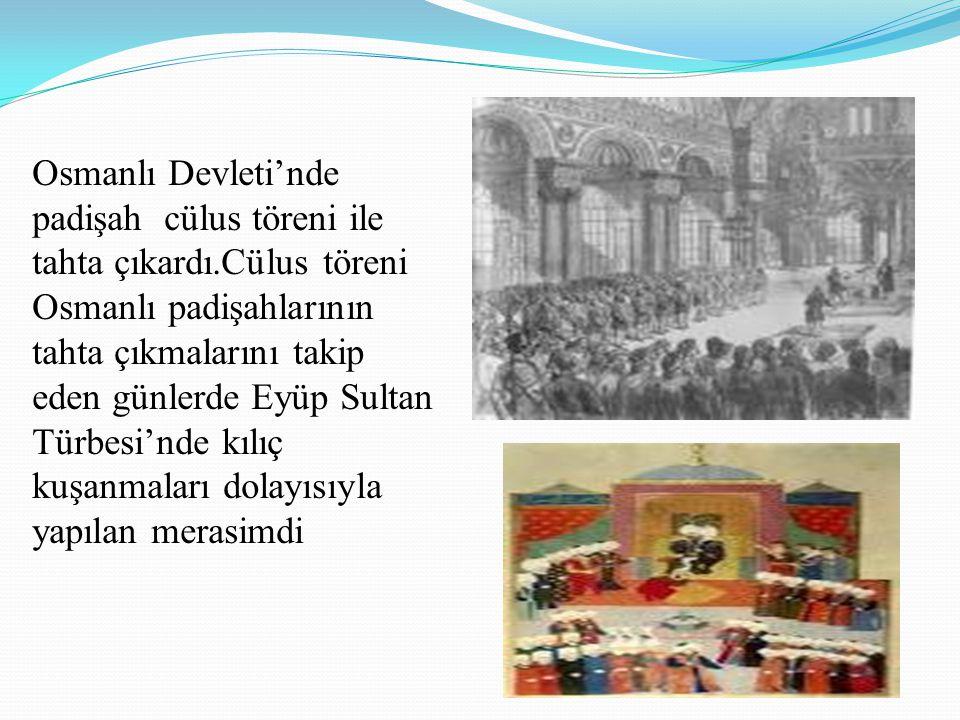 Osmanlı Devleti'nde padişah cülus töreni ile tahta çıkardı