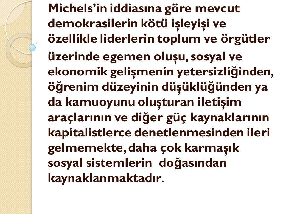 Michels'in iddiasına göre mevcut demokrasilerin kötü işleyişi ve özellikle liderlerin toplum ve örgütler