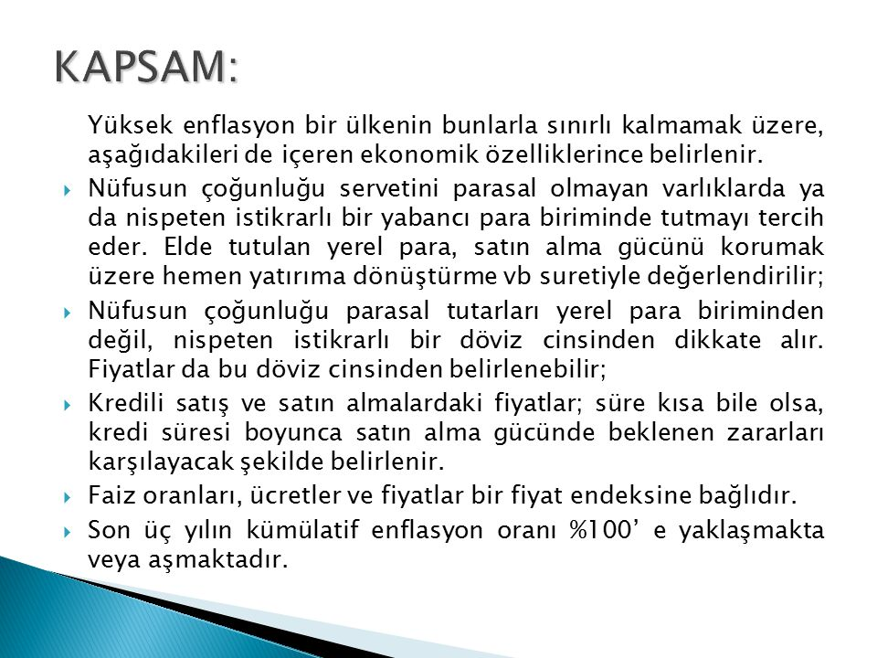 KAPSAM: Yüksek enflasyon bir ülkenin bunlarla sınırlı kalmamak üzere, aşağıdakileri de içeren ekonomik özelliklerince belirlenir.