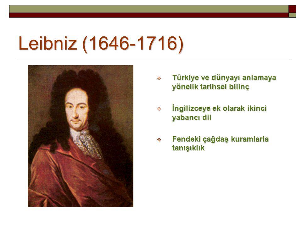 Leibniz (1646-1716) Türkiye ve dünyayı anlamaya yönelik tarihsel bilinç. İngilizceye ek olarak ikinci yabancı dil.