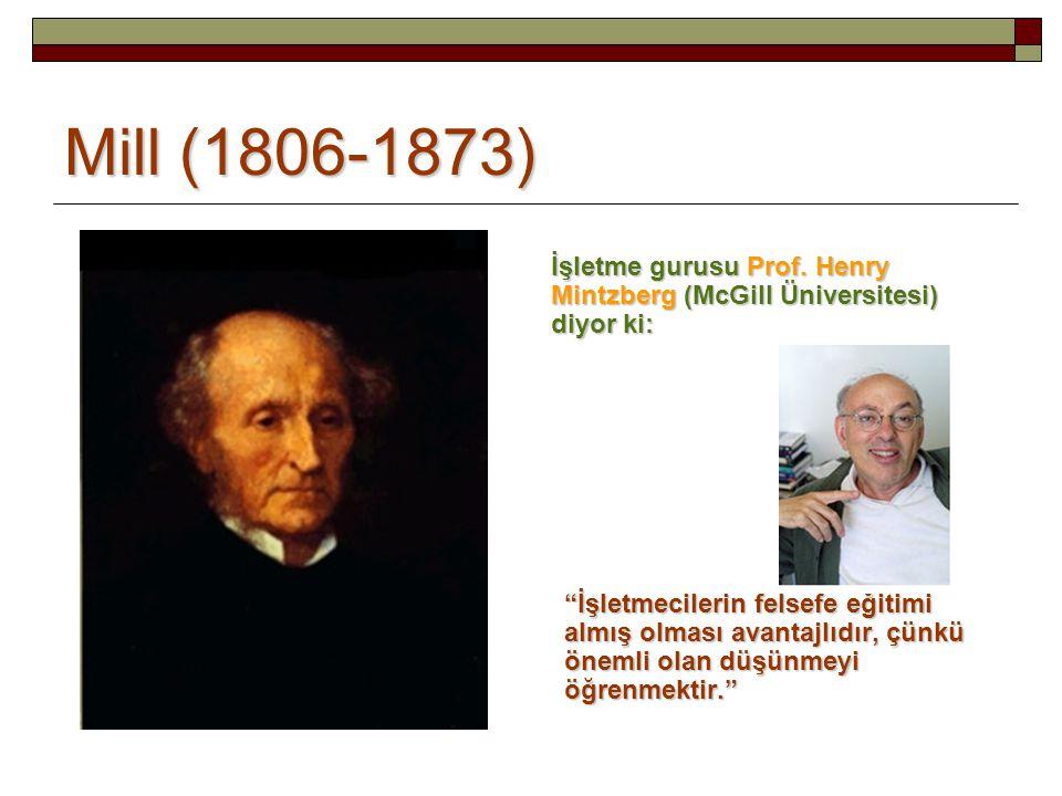 Mill (1806-1873) İşletme gurusu Prof. Henry Mintzberg (McGill Üniversitesi) diyor ki: