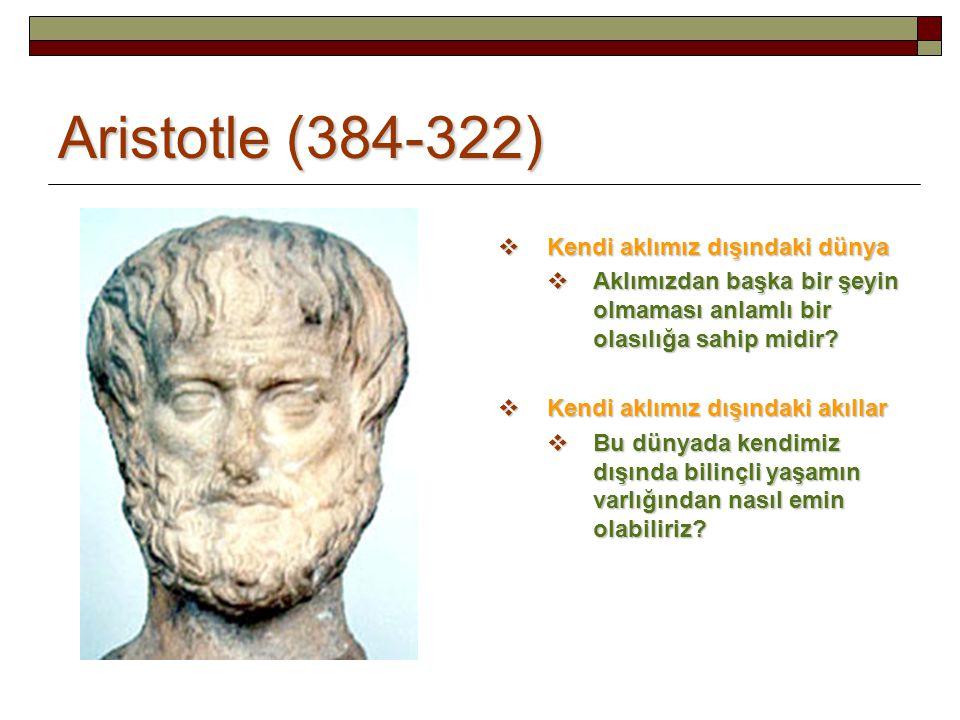 Aristotle (384-322) Kendi aklımız dışındaki dünya