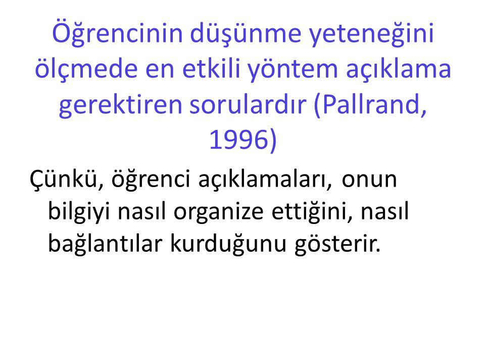 Öğrencinin düşünme yeteneğini ölçmede en etkili yöntem açıklama gerektiren sorulardır (Pallrand, 1996)