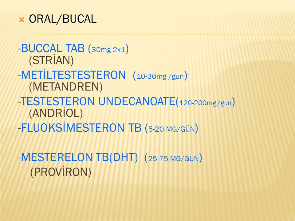 ORAL/BUCAL -BUCCAL TAB (30mg 2x1) (STRİAN) -METİLTESTESTERON (10-30mg /gün) (METANDREN)