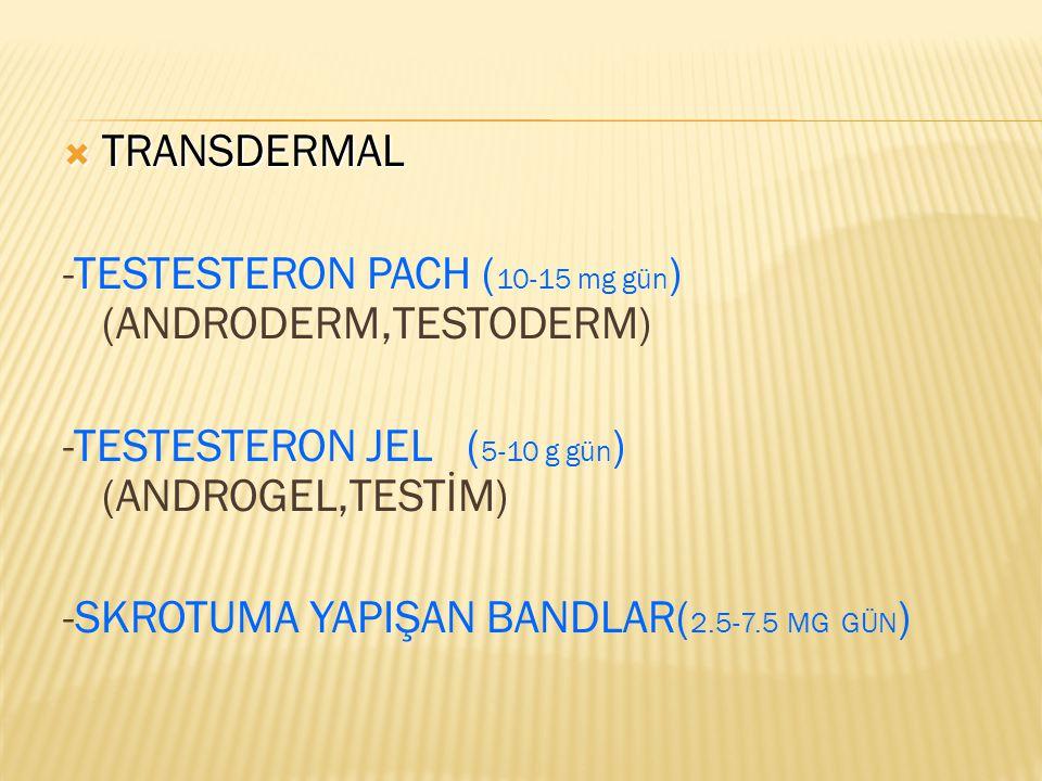 TRANSDERMAL -TESTESTERON PACH (10-15 mg gün) (ANDRODERM,TESTODERM) -TESTESTERON JEL (5-10 g gün) (ANDROGEL,TESTİM)