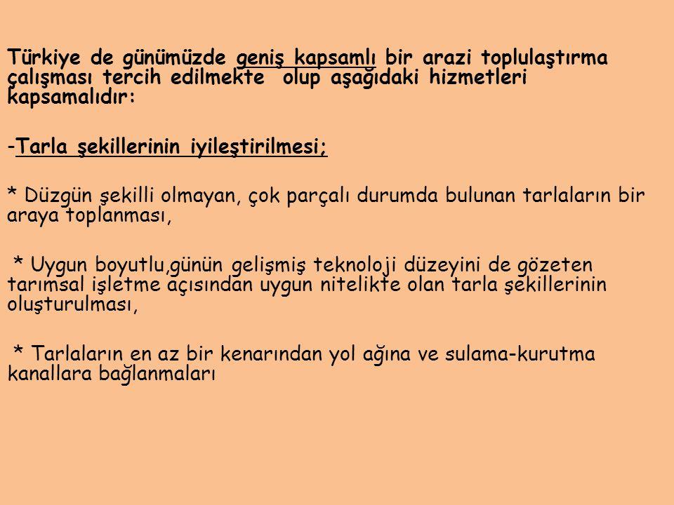 Türkiye de günümüzde geniş kapsamlı bir arazi toplulaştırma çalışması tercih edilmekte olup aşağıdaki hizmetleri kapsamalıdır: