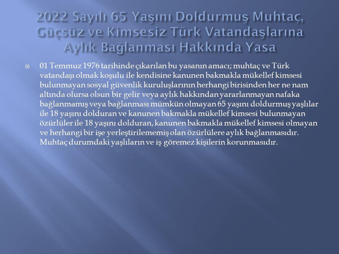2022 Sayılı 65 Yaşını Doldurmuş Muhtaç, Güçsüz ve Kimsesiz Türk Vatandaşlarına Aylık Bağlanması Hakkında Yasa