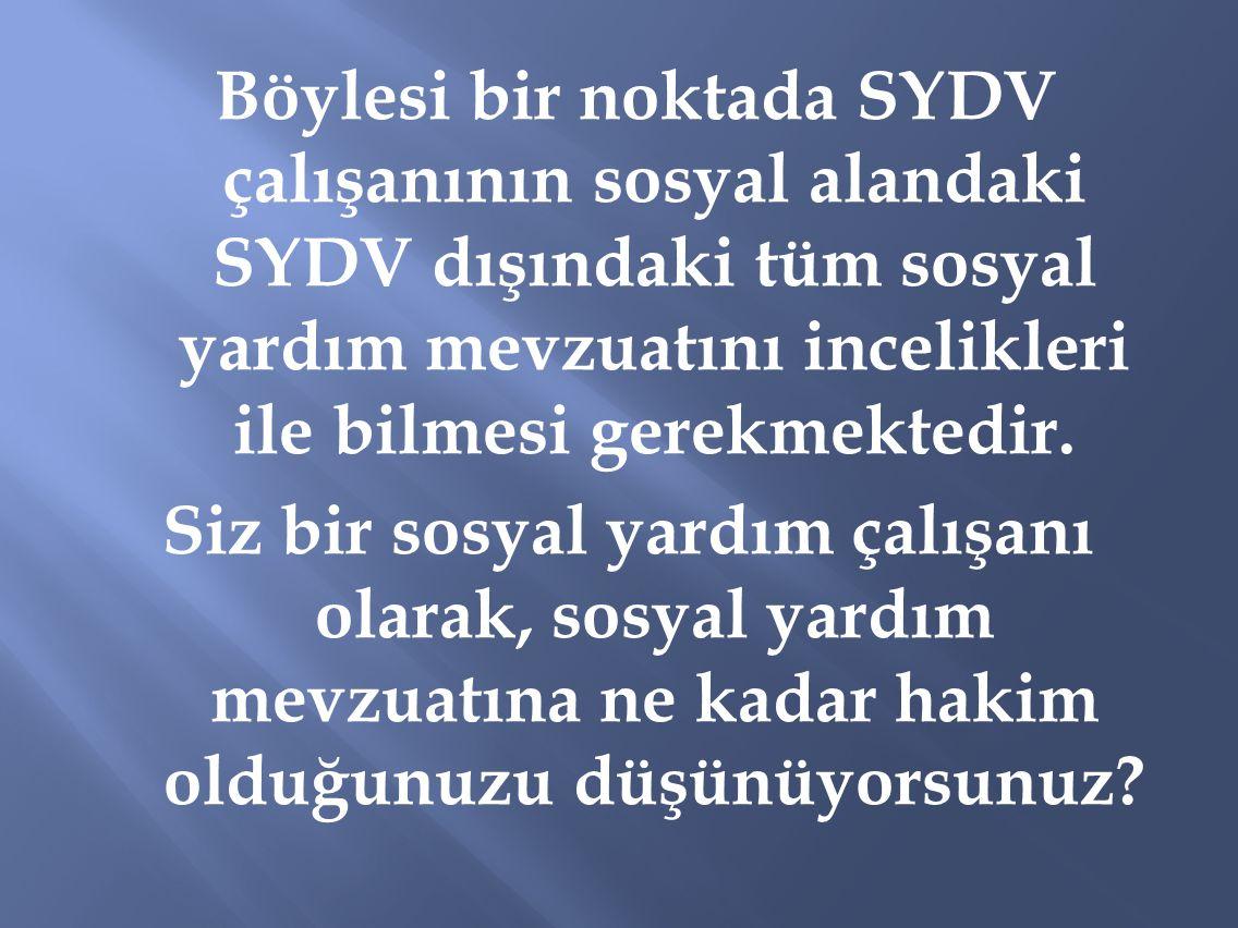 Böylesi bir noktada SYDV çalışanının sosyal alandaki SYDV dışındaki tüm sosyal yardım mevzuatını incelikleri ile bilmesi gerekmektedir.