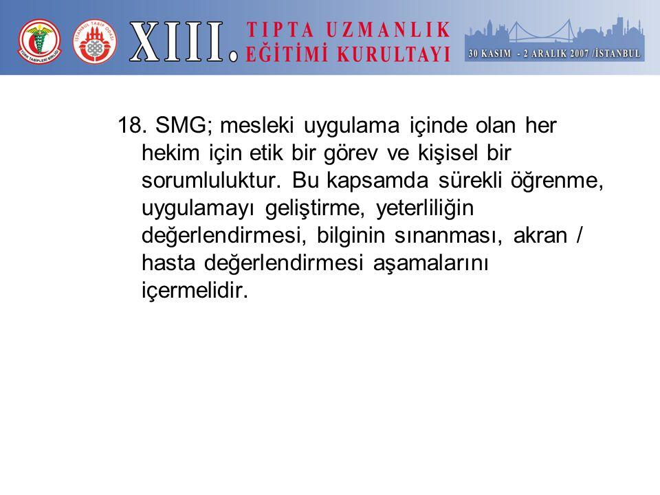 18. SMG; mesleki uygulama içinde olan her hekim için etik bir görev ve kişisel bir sorumluluktur.
