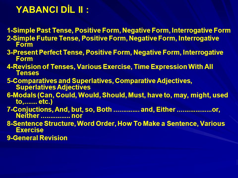 YABANCI DİL II : 1-Simple Past Tense, Positive Form, Negative Form, Interrogative Form.
