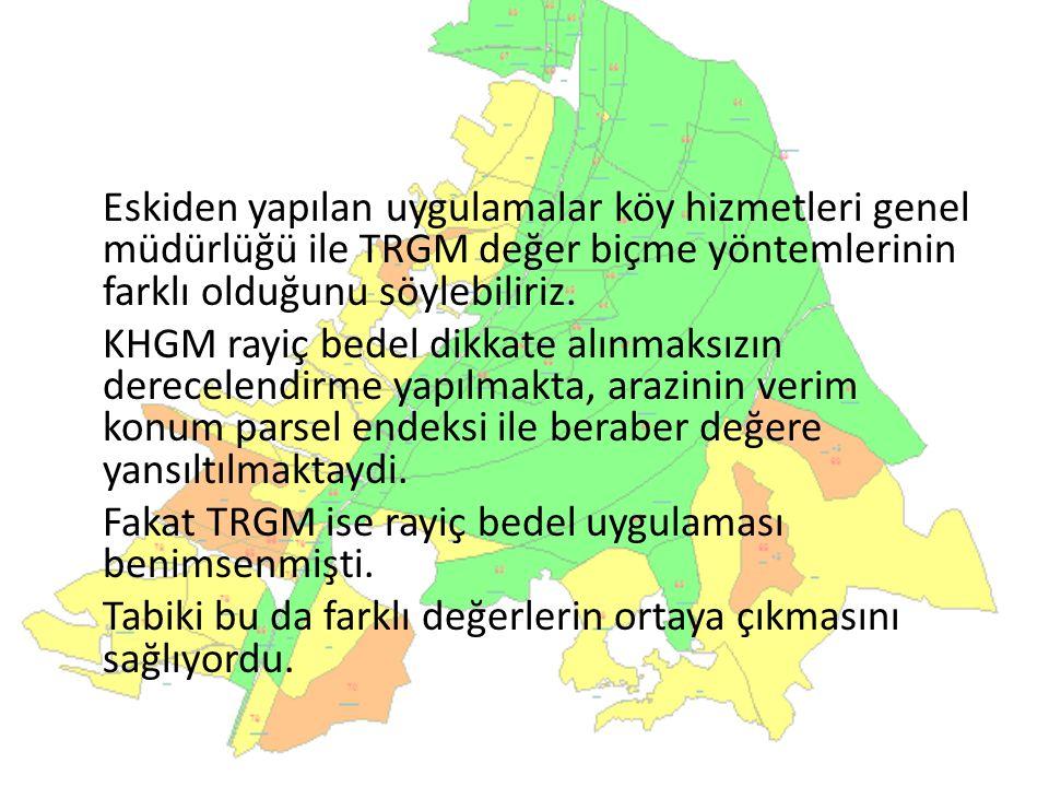 Eskiden yapılan uygulamalar köy hizmetleri genel müdürlüğü ile TRGM değer biçme yöntemlerinin farklı olduğunu söylebiliriz.