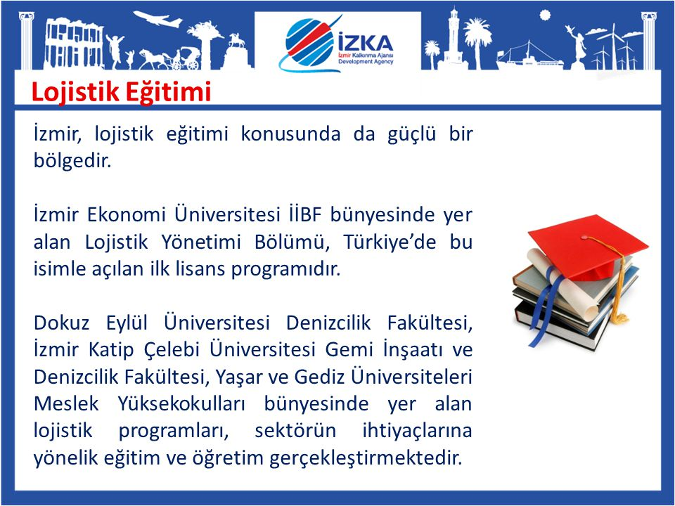 Lojistik Eğitimi İzmir, lojistik eğitimi konusunda da güçlü bir bölgedir.