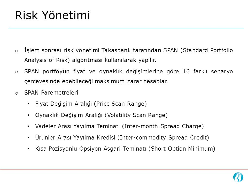 Risk Yönetimi İşlem sonrası risk yönetimi Takasbank tarafından SPAN (Standard Portfolio Analysis of Risk) algoritması kullanılarak yapılır.