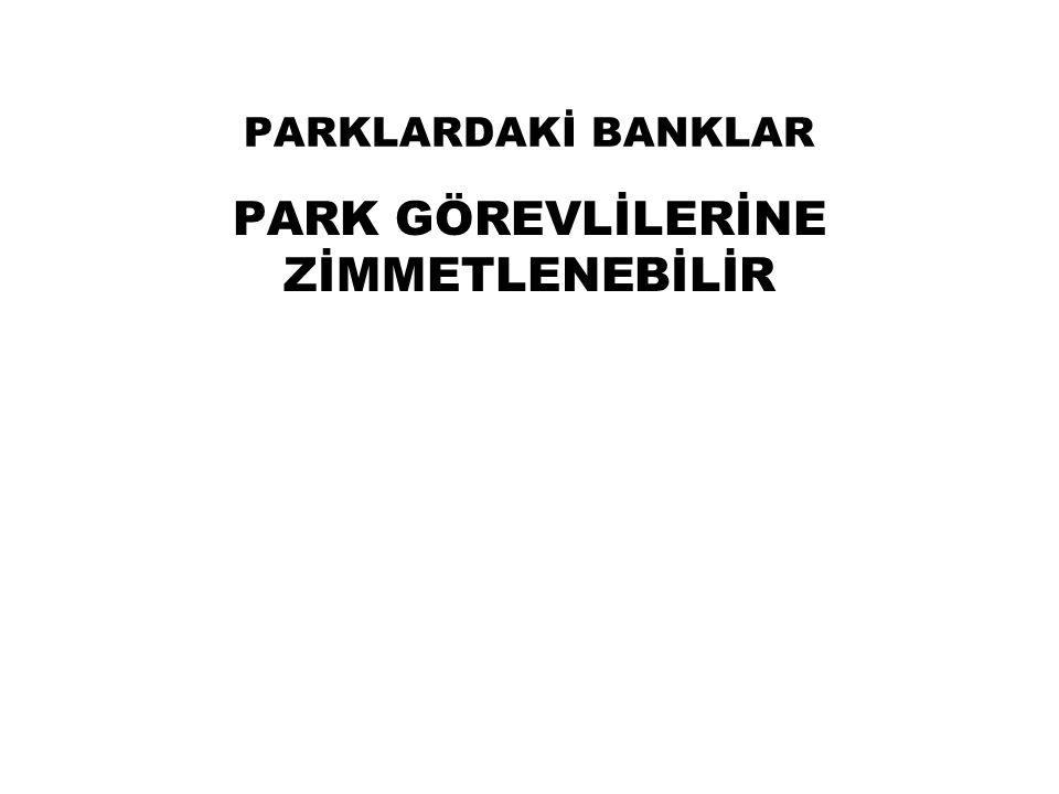 PARK GÖREVLİLERİNE ZİMMETLENEBİLİR