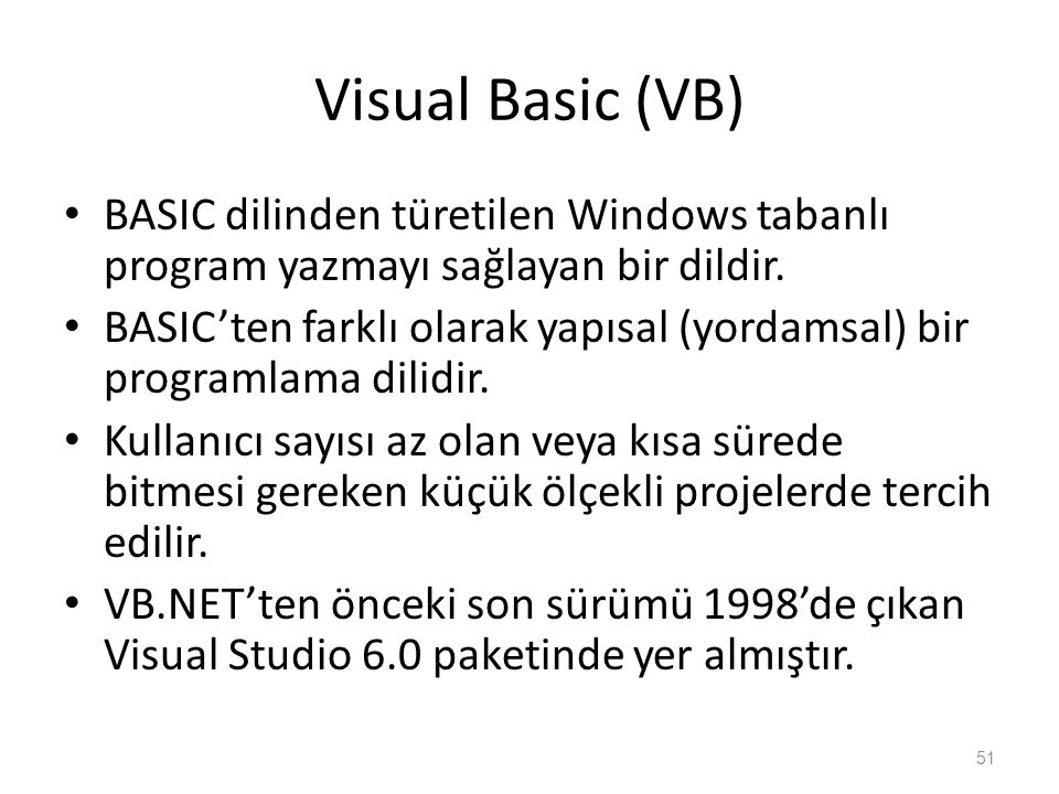 Visual Basic (VB) BASIC dilinden türetilen Windows tabanlı program yazmayı sağlayan bir dildir.