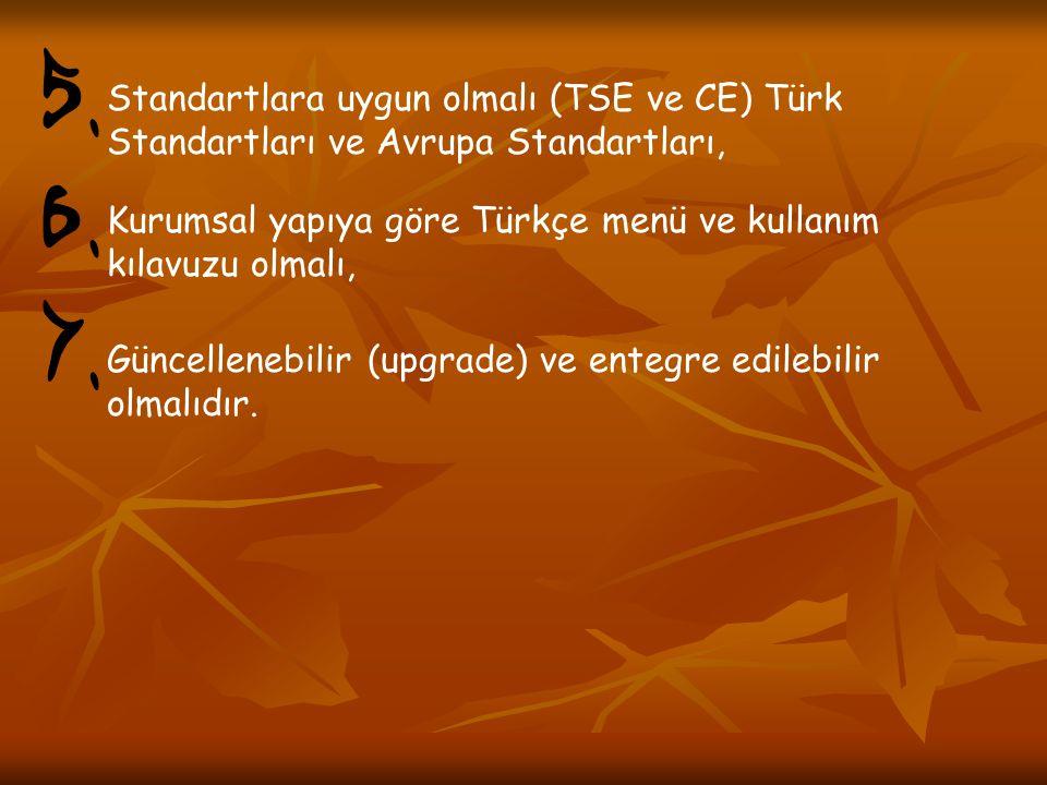 5. Standartlara uygun olmalı (TSE ve CE) Türk Standartları ve Avrupa Standartları, 6. Kurumsal yapıya göre Türkçe menü ve kullanım kılavuzu olmalı,