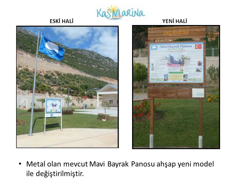 ESKİ HALİ YENİ HALİ Metal olan mevcut Mavi Bayrak Panosu ahşap yeni model ile değiştirilmiştir.